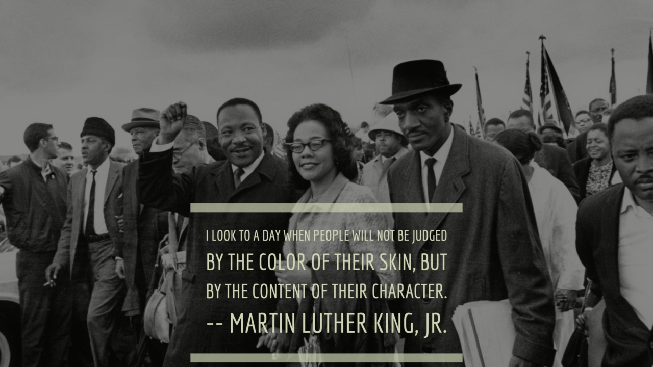 I look to a day when people will not be judged by the color of their skin, but by the content of their character. -- Martin Luther King, Jr.