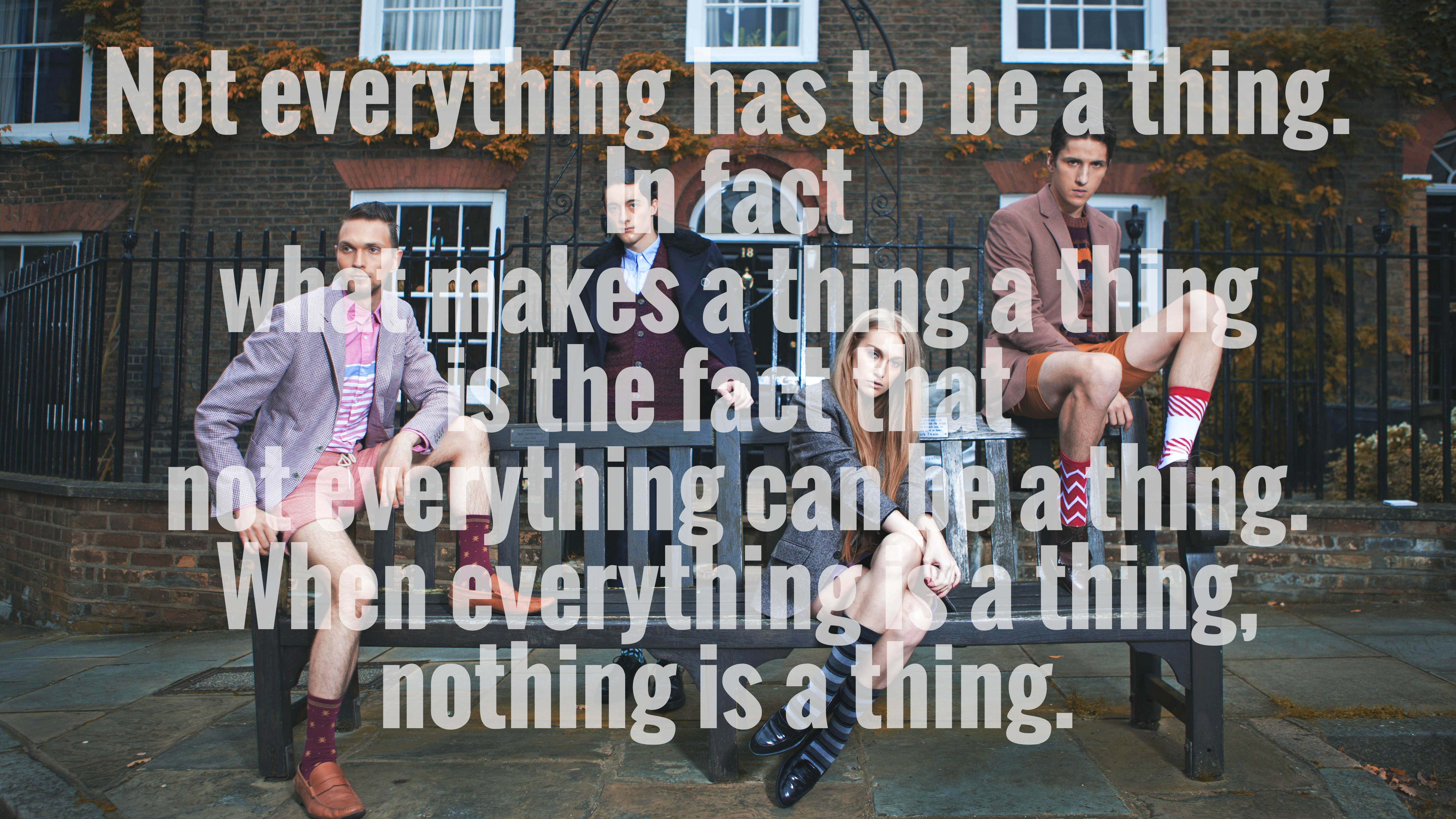 Not everything has to be a thing